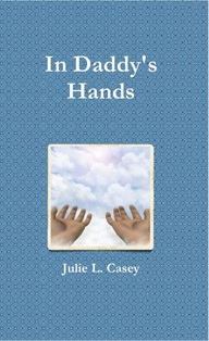 In Daddy's Hands by Julie L. Casey