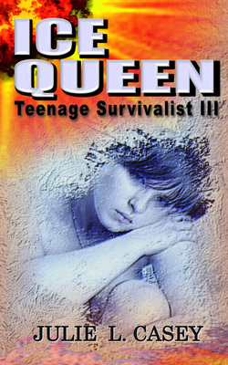 Ice Queen: Teenage Survivalist III by Julie L. Casey
